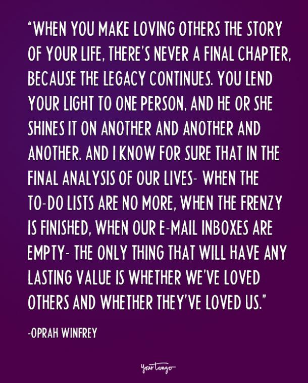 When you make loving others the story of your life, there's never a final chapter, because the legacy continues