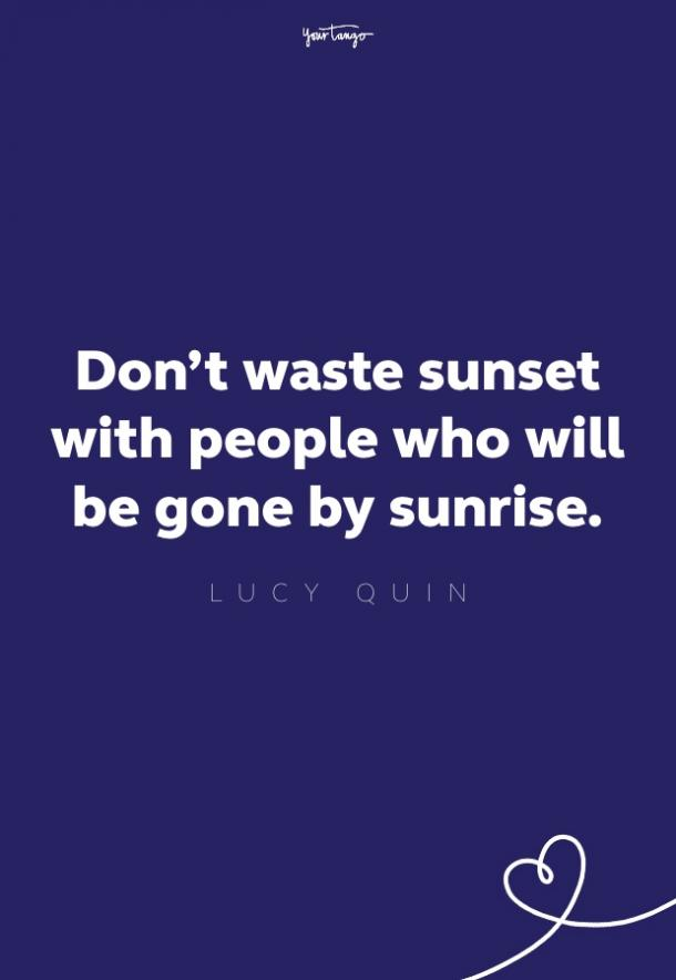 don't waste sunset with people who will be gone by sunrise