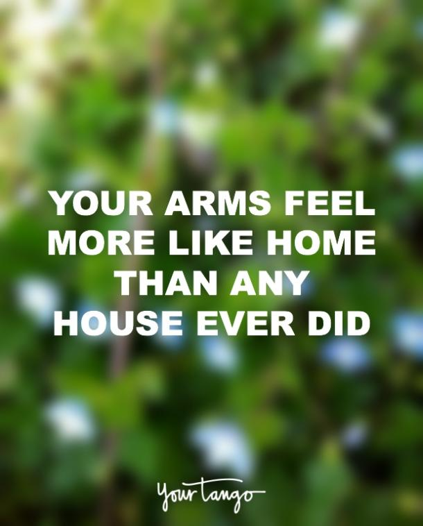 Your arms feel more like home than any house every did i love you quote