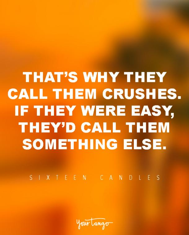 That's why they call them crushes. If they were easy, they'd call them something else