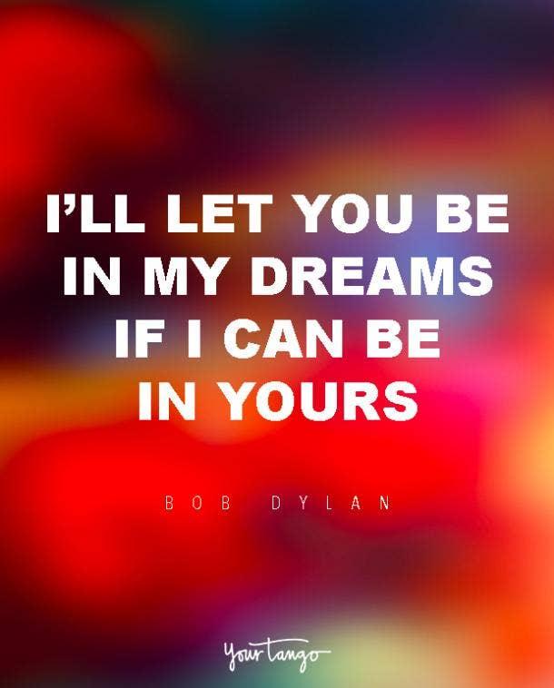 I'll let you be in my dreams if I can be in yours