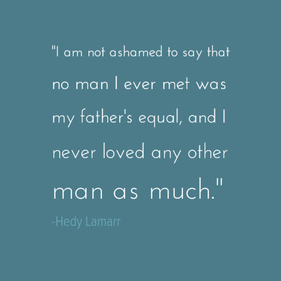 Hedy Lamarr Inspirational Father's Day Dad Quotes