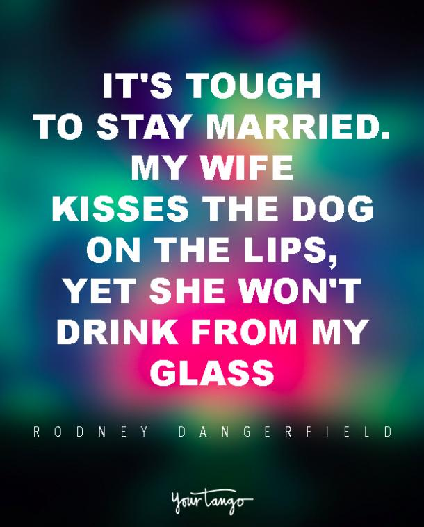 Rodney Dangerfield marriage quote