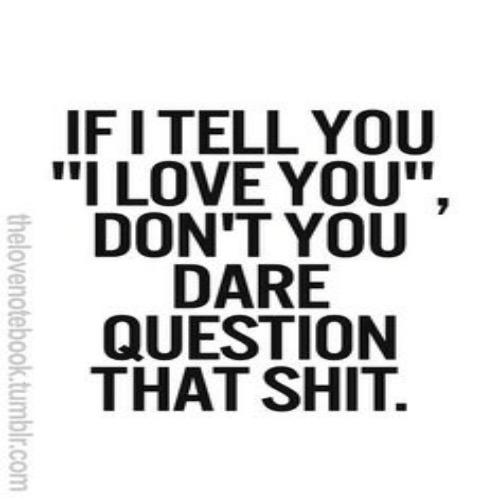 don't question my love