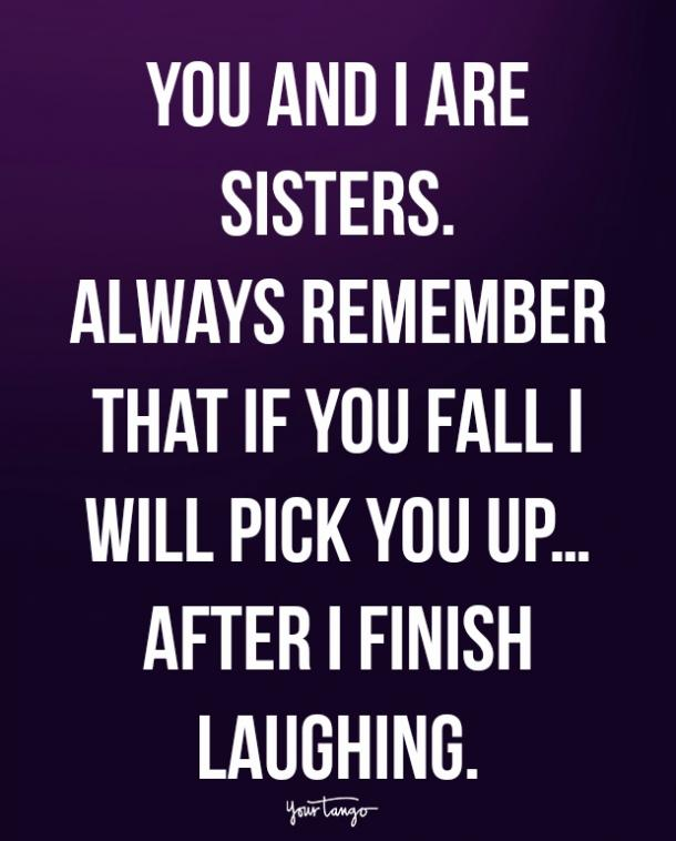 These 20 Quotes Will Remind You That There Is No Love Stronger Than Sisters, Even When You Drive Each Other Crazy