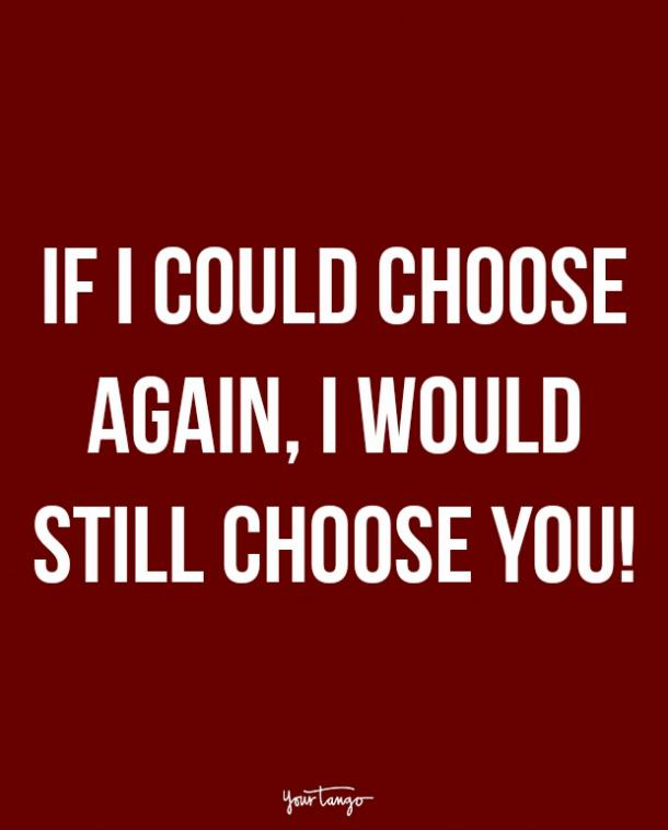 If I could choose again, I would still choose you!
