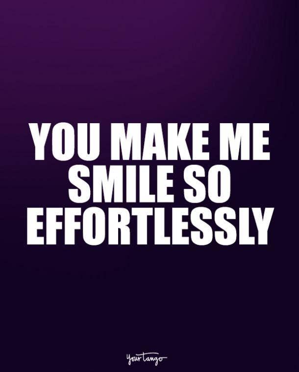 You make me smile so effortlessly.