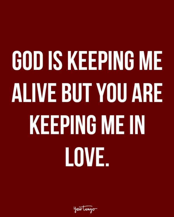 God is keeping me alive but you are keeping me in love.