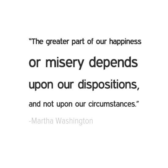 Martha Washington happiness quotes