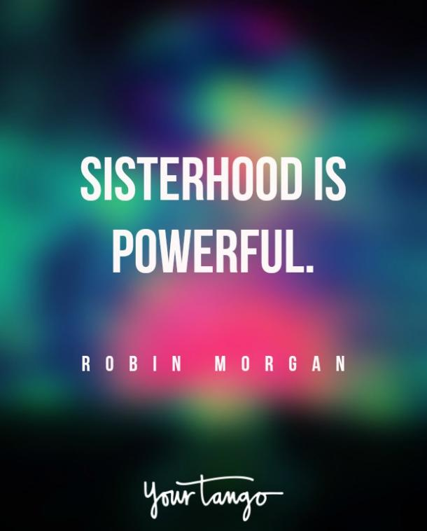 """Sisterhood is powerful."""