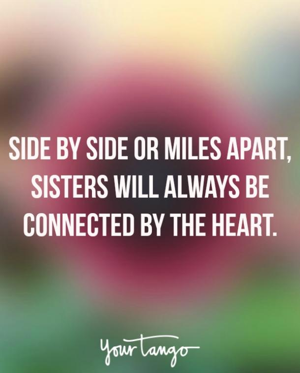 """Side by side or miles apart, sisters will always be connected by the heart."""