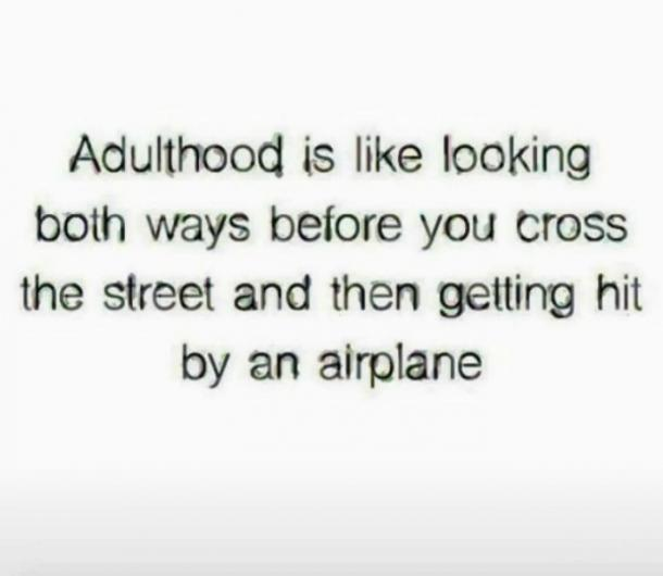 18 Funny Quotes To Prove There S No Such Thing As Adulting Yourtango
