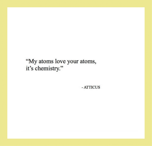My atoms love your atoms, it's chemistry.