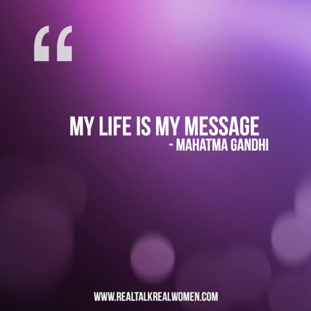'My life is my message.'