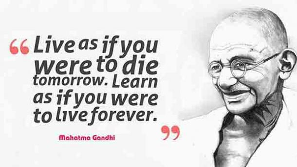 'Live as if you were to die tomorrow. Learn as if you were to live forever.'