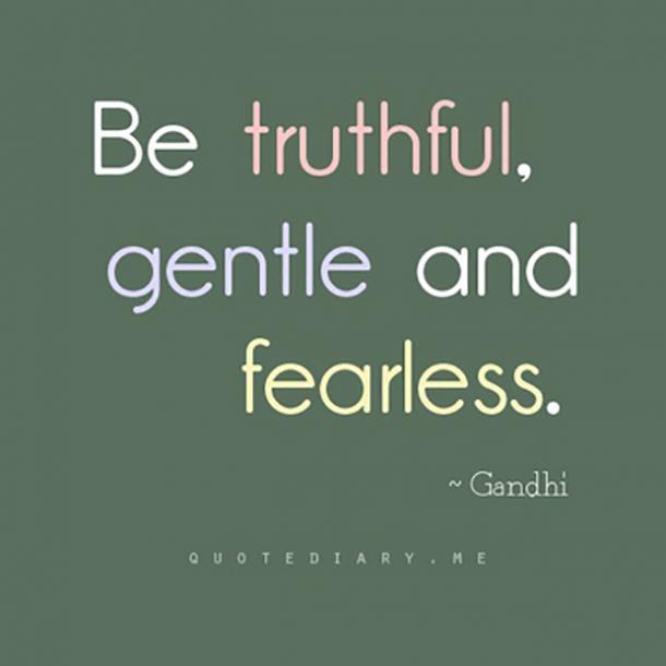 'Be truthful, gentle, and fearless.'