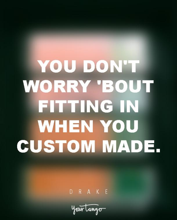 You don't worry 'bout fitting in when you custom made.