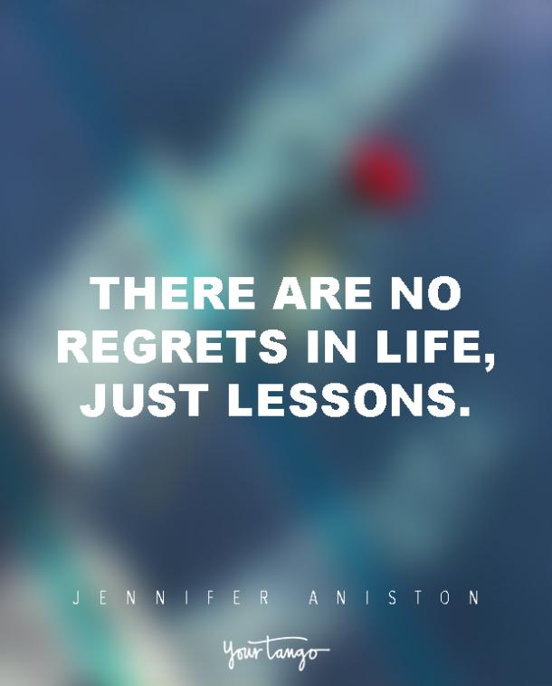 There are no regrets in life, just lessons.