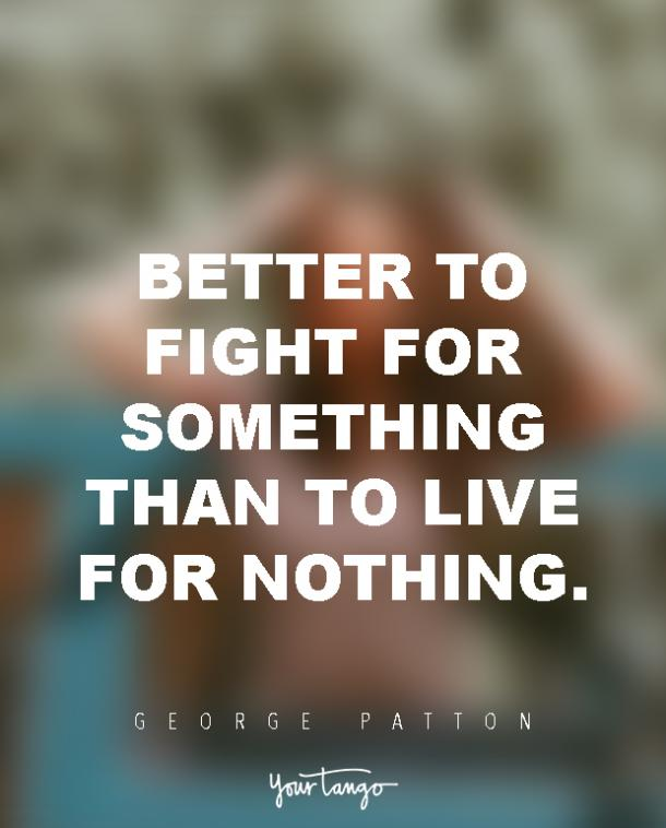 Better to fight for something than to live for nothing.