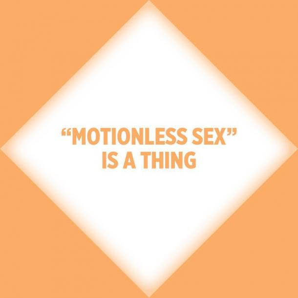 Motionless sex is a thing