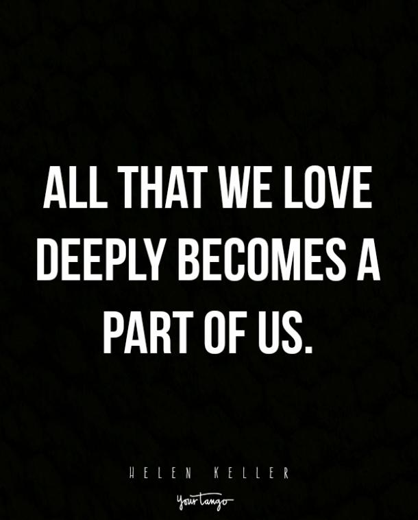 All that we love deeply becomes a part of us.