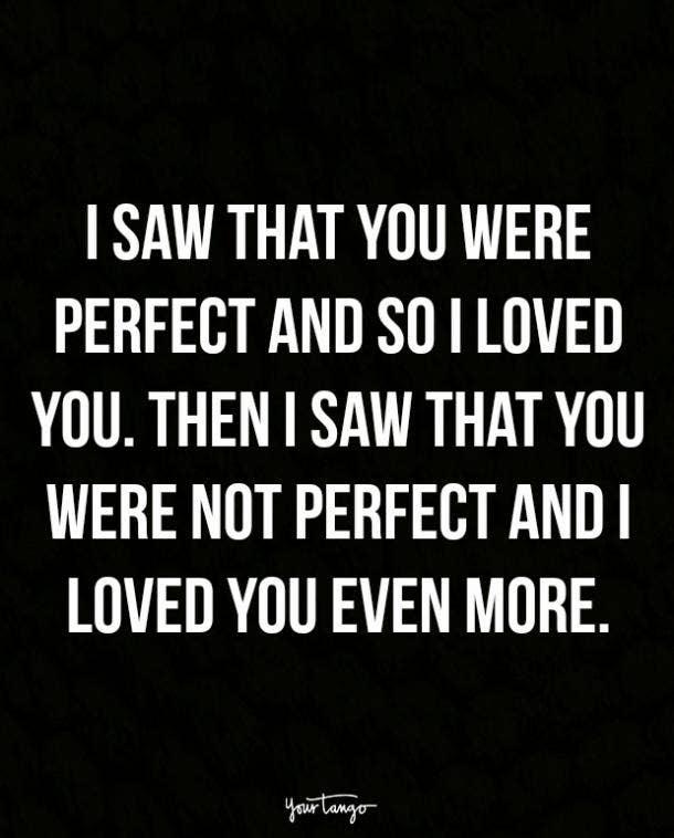 Vi que eras perfecto, así que te quería.  Entonces vi que no eras perfecto y te quería más.