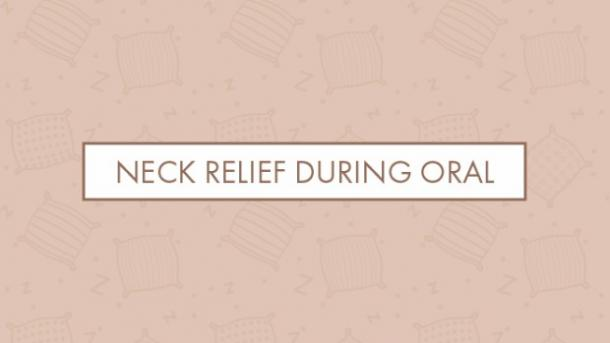 Neck relief during oral