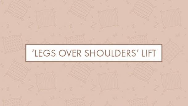 'Legs over shoulders' lift