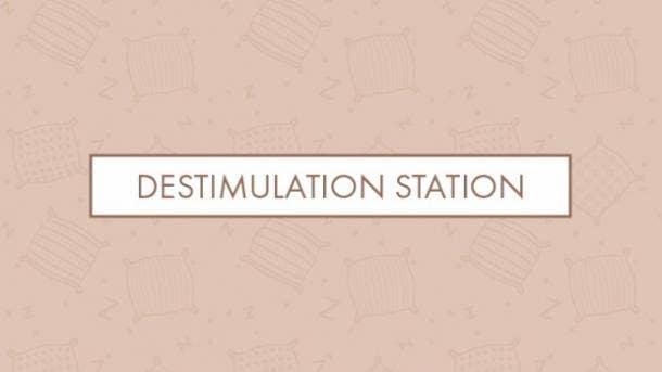 Destimulation station