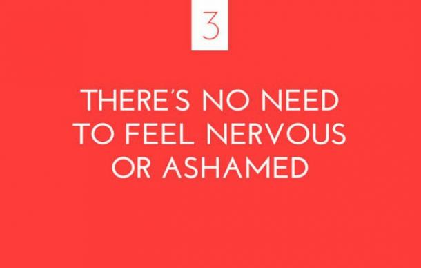 There's no need to feel nervous or ashamed