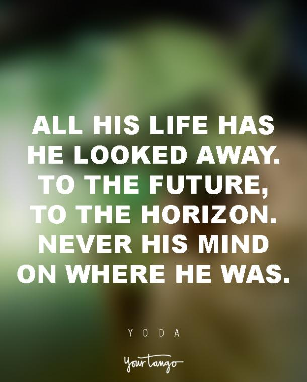19 Yoda Quotes To Teach You To Be Happy By Letting Go Yourtango
