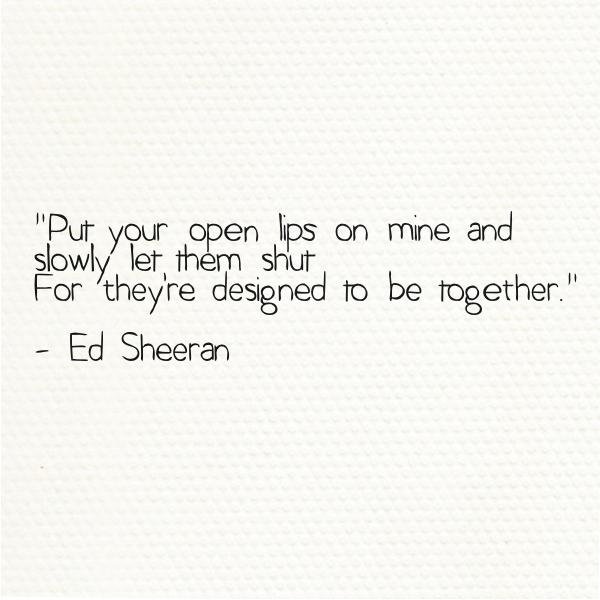 8 Ed Sheeran Love Quotes That Prove He S A Perfect Boyfriend Yourtango
