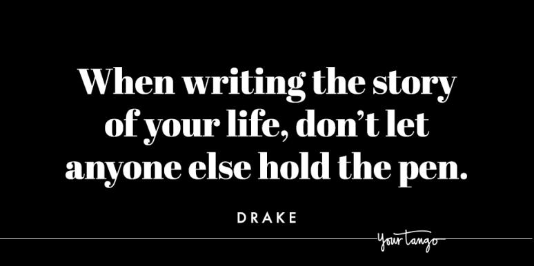 25 Best Drake Quotes Powerful Song Lyrics About Taking Charge Of Your Life Yourtango