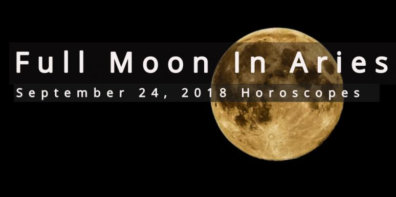 Full Moon In Aries Astrology Effects On Each Zodiac Signs September 24, 2018 Horoscope
