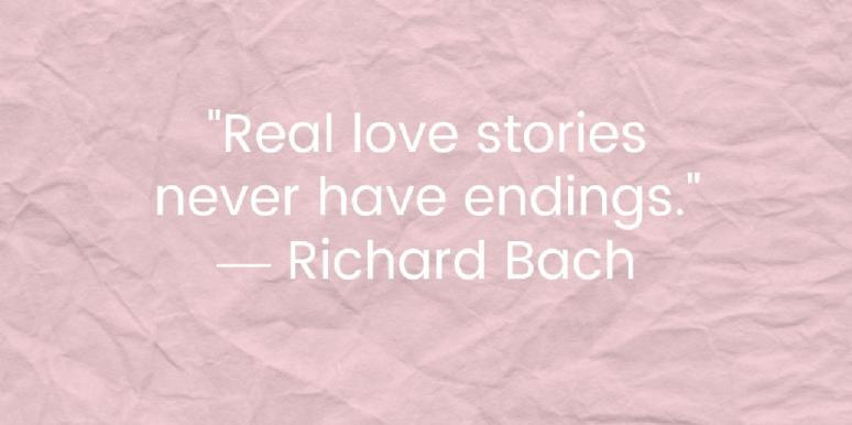 Real love stories never have endings, Richard Bach