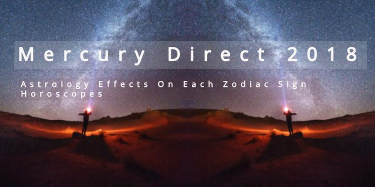 Why Mercury Direct Effects On Your Zodiac Sign Astrology