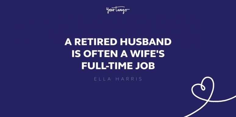 a retired husband is often a wife's full time job