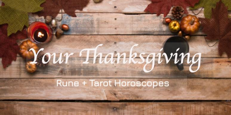 Your Holiday Love Rune & Tarot Horoscope Forecast For Thanksgiving, 11/22/2018, By Astrology Zodiac Sign
