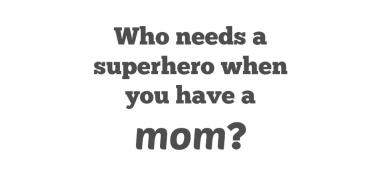 mom is a hero quote mothers day quotes
