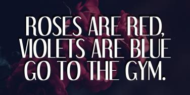 fitness motivation quotes: 'Roses are red, violets are blue, go to the gym.'