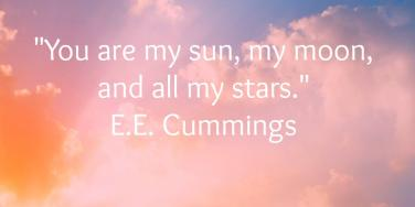 You are my sun, my moon, and my stars. E.E. Cummings