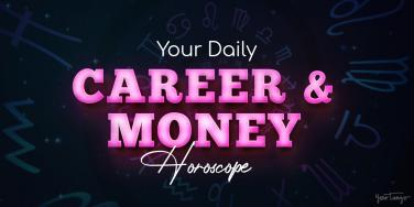 Career And Money Horoscope For August 8, 2020