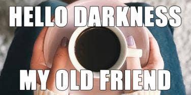 coffee meme hello darkness my old friend