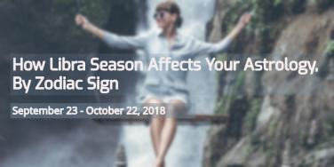 How Libra Season Will Affect Each Zodiac Sign From September 23rd - October 22, 2018