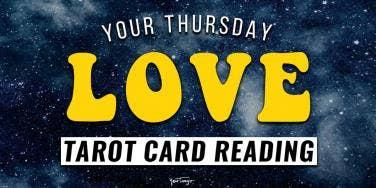 Love Tarot Card Reading + Horoscopes For Thursday, June 11, 2020