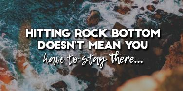 16 Encouraging And Uplifting Quotes To Help You Recover After Hitting Rock Bottom