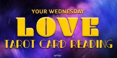 Today's Love Horoscopes + Tarot Card Readings For All Zodiac Signs On Wednesday, February 26, 2020