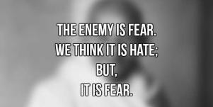 Inspirational Mahatma Gandhi Quotes: 'The enemy is fear. We think it is hate; but, it is fear.'