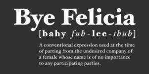 Funny Quotes Best Bye Felicia Meme