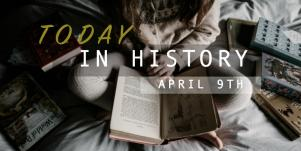 7 Facts, Details & Interesting Things That Happened In History On April 9th